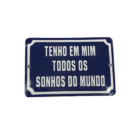 PLACA DECORATIVA ESMALTADA TENHO EM MIM TODOS OS SONHOS DO MUNDO.